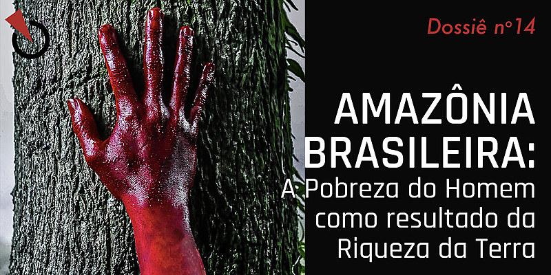 """O dossiê """"Amazônia Brasileira: A Pobreza do Homem como resultado da Riqueza da Terra"""", lançado no último dia 13"""