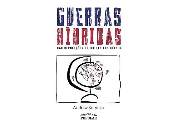 """""""Guerras Híbridas – Das Revoluções Coloridas aos Golpes"""" foi lançado este mês no Brasil pela editora Expressão Popular"""