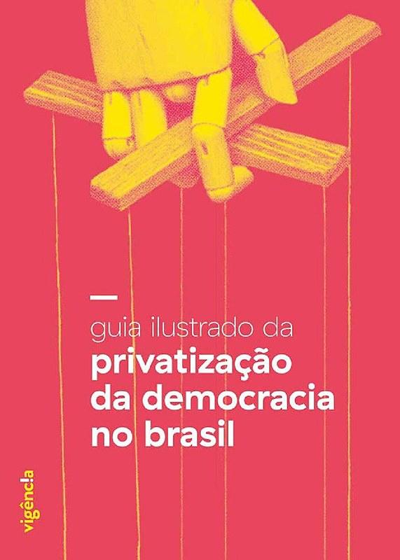 Guia ilustrado da privatização da democracia no Brasil, disponível para divulgação no site do Grupo Vigência